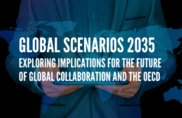 Global Scenarios 2035. Exploring implications for the future of global collaboration and the OECD